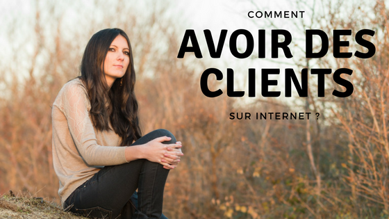 Comment avoir des clients sur internet  ?