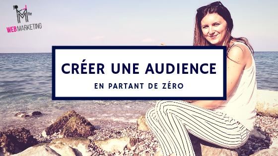 Comment créer une audience en partant de zéro ?