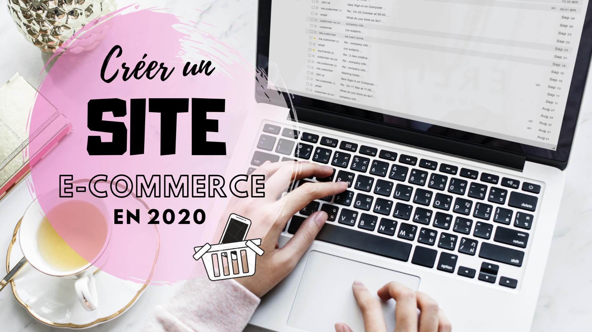 Comment créer un site e-commerce en 2020 ?