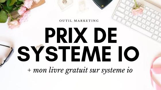 Quel est le prix de SYSTEME IO ? (+mon livre en cadeau)
